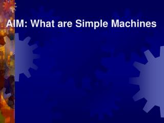 AIM: What are Simple Machines