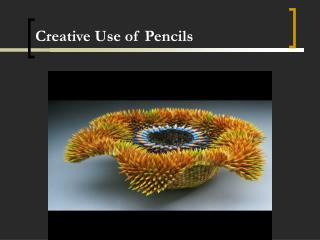 Creative Use of Pencils