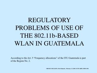 REGULATORY PROBLEMS OF USE OF THE 802.11b-BASED WLAN IN GUATEMALA