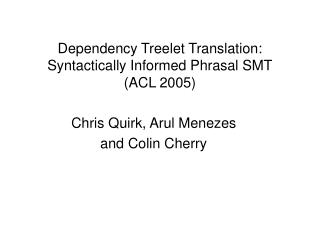 Dependency Treelet Translation: Syntactically Informed Phrasal SMT (ACL 2005)