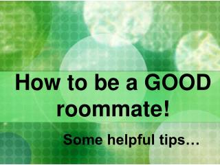 How to be a GOOD roommate!