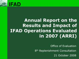 Annual Report on the Results and Impact of IFAD Operations Evaluated in 2007 (ARRI)
