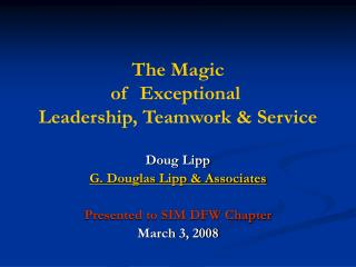 The Magic  of  Exceptional  Leadership, Teamwork & Service