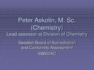 Peter Askolin, M. Sc. ( Chemistry ) Lead assessor at Division of Chemistry
