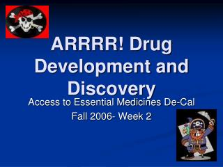 ARRRR! Drug Development and Discovery