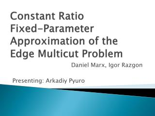 Constant Ratio  Fixed-Parameter Approximation of the Edge Multicut Problem