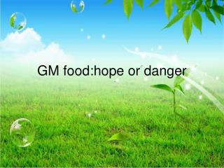 GM food:hope or danger