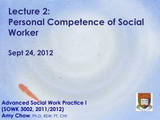 Lecture 2:  Personal Competence of Social Worker Sept 24, 2012