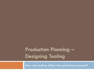 Production Planning – Designing Tooling