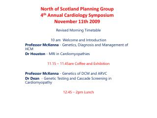 North of Scotland Planning Group 4 th  Annual Cardiology Symposium November 11th 2009