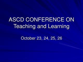 ASCD CONFERENCE ON Teaching and Learning
