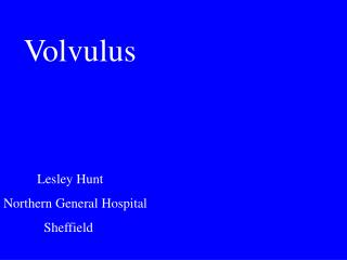 Volvulus           Lesley Hunt  Northern General Hospital             Sheffield