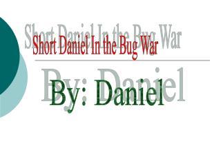 Short Daniel In the Bug War