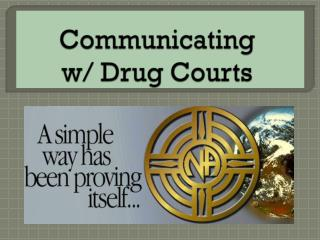 Communicating  w/ Drug Courts