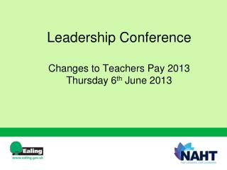 Leadership Conference Changes to Teachers Pay 2013 Thursday  6 th  June 2013