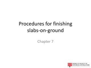Procedures for finishing  slabs-on-ground