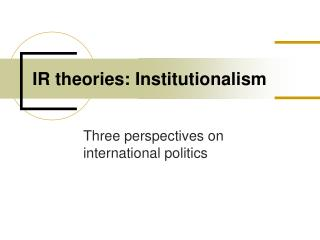 IR theories: Institutionalism