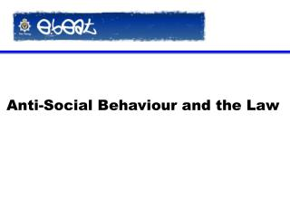Anti-Social Behaviour and the Law