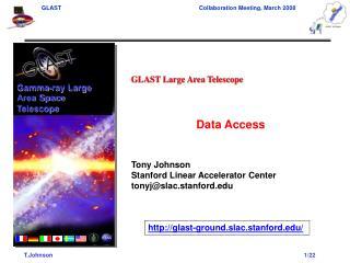 GLAST Large Area Telescope Data Access Tony Johnson Stanford Linear Accelerator Center
