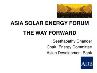 Seethapathy Chander Chair, Energy Committee Asian Development Bank