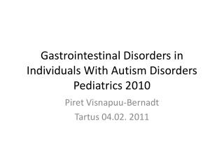 Gastrointestinal Disorders in Individuals With  Autism  Disorders Pediatrics  2010