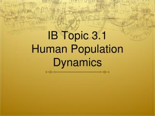 IB Topic 3.1  Human Population Dynamics