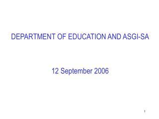 DEPARTMENT OF EDUCATION AND ASGI-SA 12 September 2006