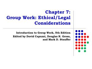 Chapter 7:  Group Work: Ethical/Legal Considerations