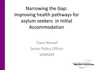 Narrowing the Gap: Improving health pathways for asylum seekers  in Initial Accommodation