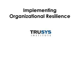 Implementing Organizational Resilience