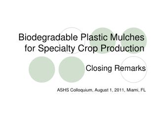 Biodegradable Plastic Mulches for Specialty Crop Production
