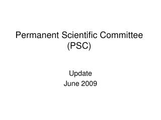 Permanent Scientific Committee (PSC)