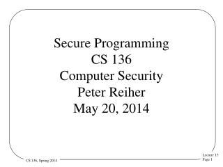 Secure Programming CS 136 Computer Security  Peter Reiher May 20, 2014