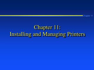 Chapter 11: Installing and Managing Printers