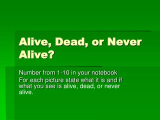 Alive, Dead, or Never Alive?
