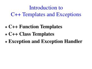 Introduction to   C++ Templates and Exceptions