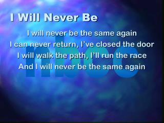 I Will Never Be