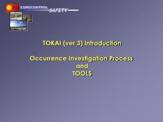 TOKAI (ver 3) Introduction Occurrence Investigation Process  and TOOLS