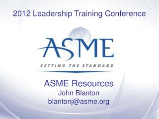 ASME Resources John Blanton blantonj@asme
