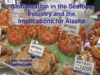 Globalization in the Seafood Industry and the Implications for Alaska