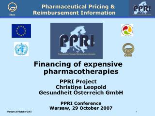Financing of expensive pharmacotherapies PPRI Project Christine Leopold Gesundheit Österreich GmbH