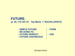 FUTURE. (p. 46, 119-120-121   Top Marks  1º BACHILLERATO)	 	- SIMPLE FUTURE.		- FORM