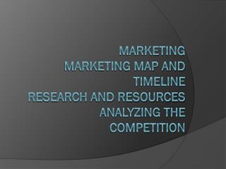 Marketing Marketing Map and Timeline Research and Resources Analyzing the Competition
