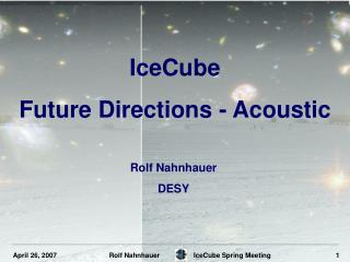 IceCube Future Directions - Acoustic