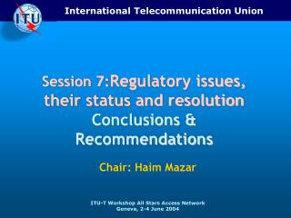 Session 7: Regulatory issues, their status and resolution  Conclusions & Recommendations
