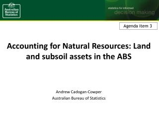 Accounting for Natural Resources: Land and subsoil assets in the ABS