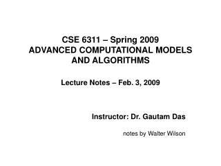 CSE 6311 – Spring 2009 ADVANCED COMPUTATIONAL MODELS AND ALGORITHMS Lecture Notes – Feb. 3, 2009