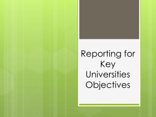 Reporting for Key Universities Objectives