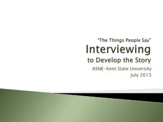 """The Things People Say"" Interviewing to Develop the Story"