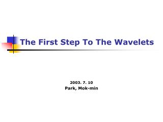 The First Step To The Wavelets